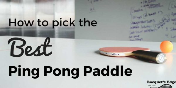 How to Pick the Best Ping Pong Paddle (2018 edition)